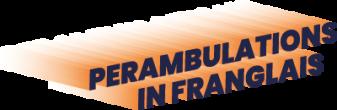 Perambulations In Franglais